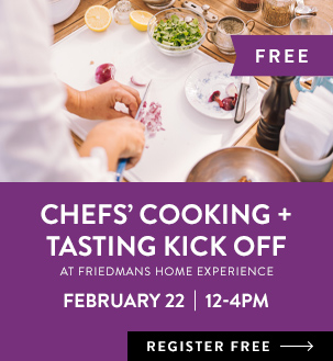 Free  Chef's cooking + tasting kick off at Friedmans Home Experience February 22  12-4pm  register free